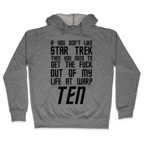 If You Don't Like Star Trek Then You Need To Get The F*** Out Of My Life At Warp Ten Hooded Sweatshirt