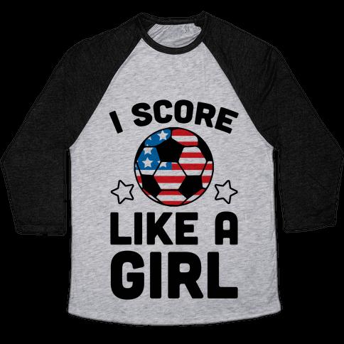 I Score Like A Girl Baseball Tee