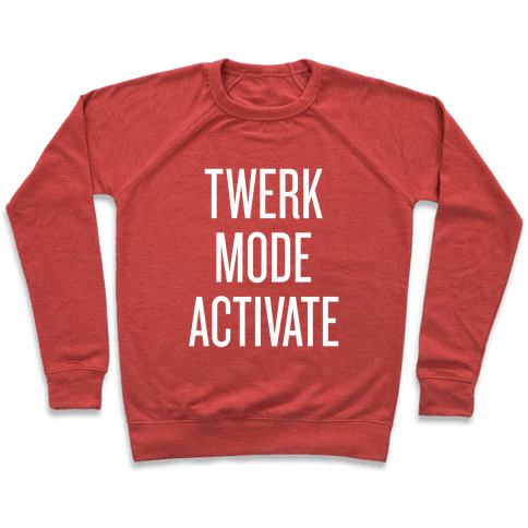 Twerk Mode Activate Pullover