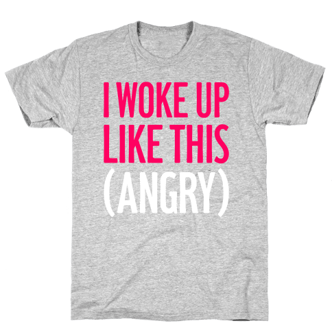 I Woke Up Like This (Angry) Mens T-Shirt