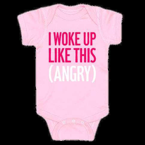 I Woke Up Like This (Angry) Baby Onesy