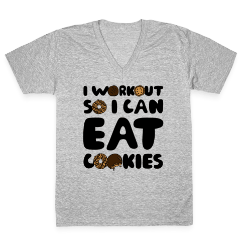 I Workout So I Can Eat Cookies V-Neck Tee Shirt