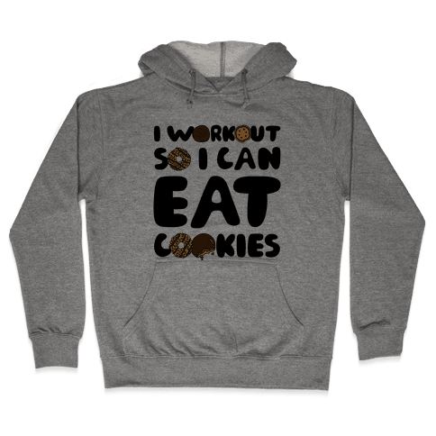 I Workout So I Can Eat Cookies Hooded Sweatshirt