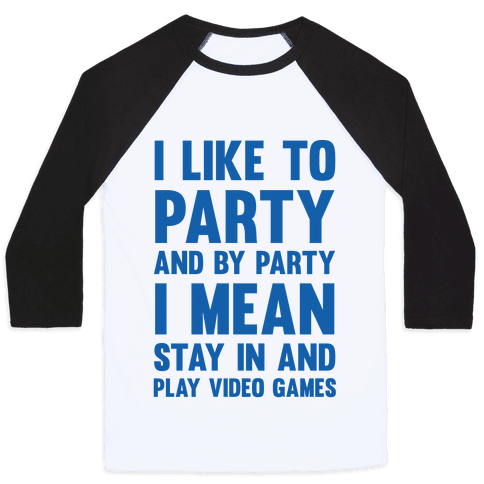 I Like To Party And By Party I Mean Stay In And Play Video Games Baseball Tee