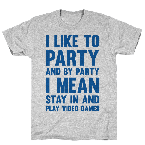 I Like To Party And By Party I Mean Stay In And Play Video Games Mens T-Shirt