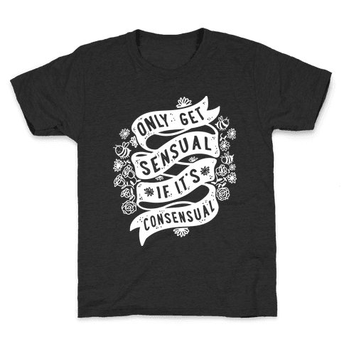 Only Get Sensual If It's Consensual Kids T-Shirt