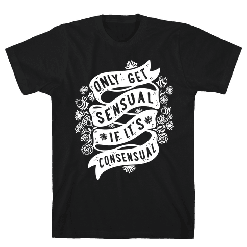 Only Get Sensual If It's Consensual Mens T-Shirt