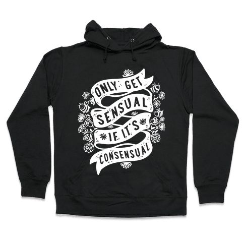 Only Get Sensual If It's Consensual Hooded Sweatshirt