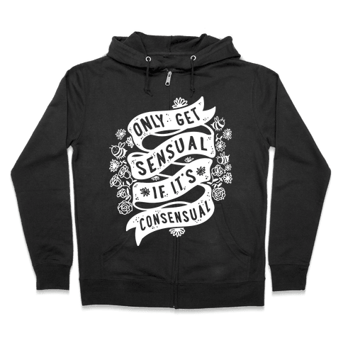 Only Get Sensual If It's Consensual Zip Hoodie