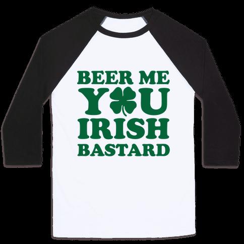 Beer Me You Irish Bastard Baseball Tee