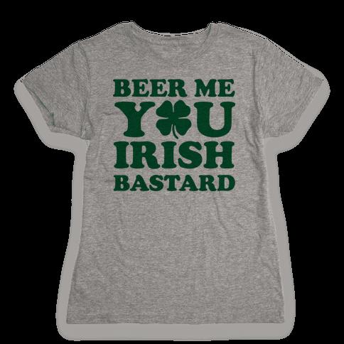 Beer Me You Irish Bastard Womens T-Shirt
