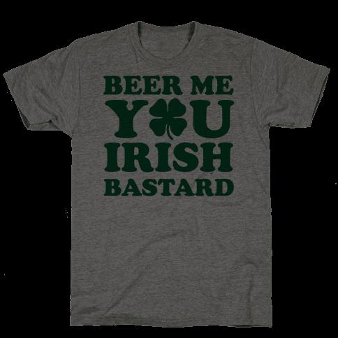 Beer Me You Irish Bastard