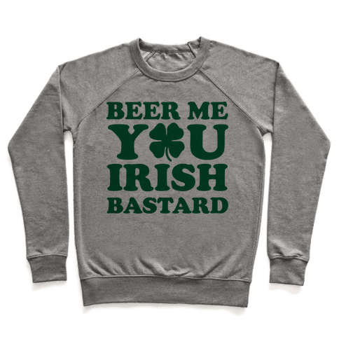 Beer Me You Irish Bastard Pullover