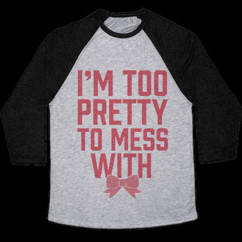 I'm Too Pretty To Mess With Baseball Tee