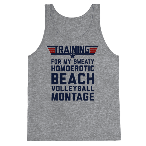 Training for My Sweaty Homoerotic Beach Volleyball Montage Tank Top