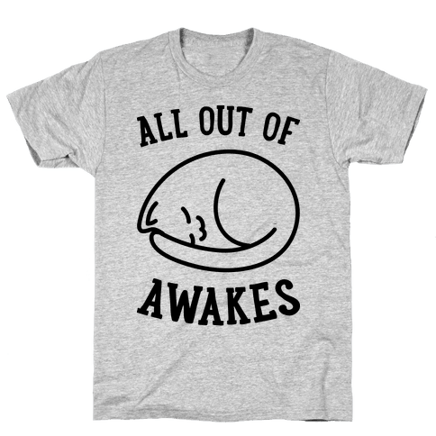 All Out Of Awakes Mens T-Shirt