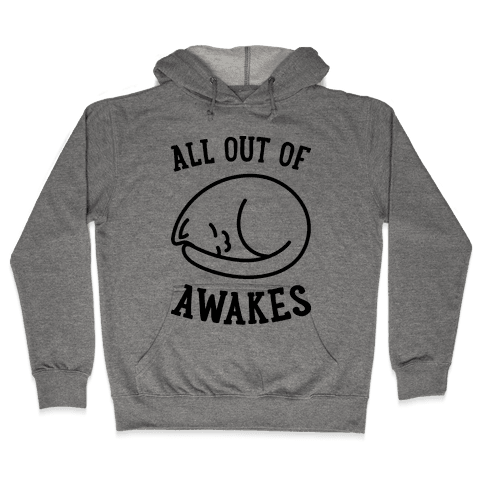 All Out Of Awakes Hooded Sweatshirt
