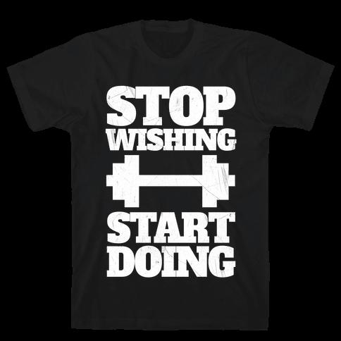 Stop Wishing Start Doing Mens T-Shirt