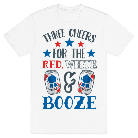 Three Cheers For The Red White & Booze Mens T-Shirt