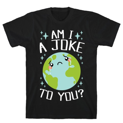 Am I A Joke To You? T-Shirt