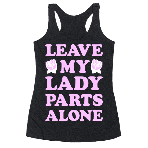 Leave My Lady Parts Alone (White) Racerback Tank Top