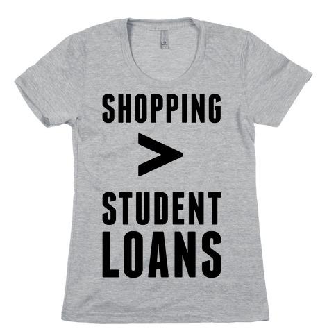 Shopping over Student Loans Womens T-Shirt