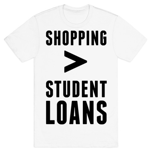 Shopping over Student Loans T-Shirt