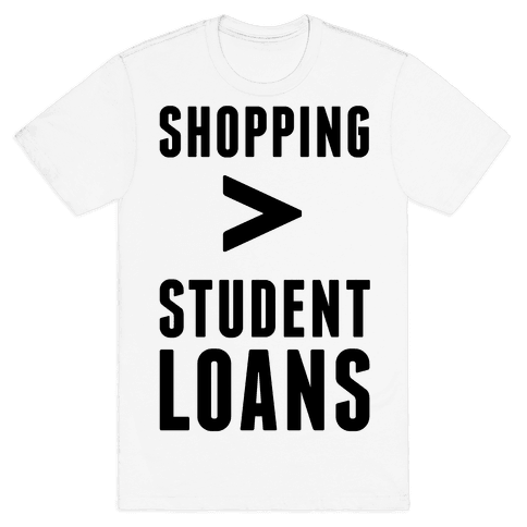 Shopping over Student Loans Mens T-Shirt