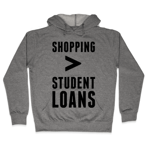 Shopping over Student Loans Hooded Sweatshirt