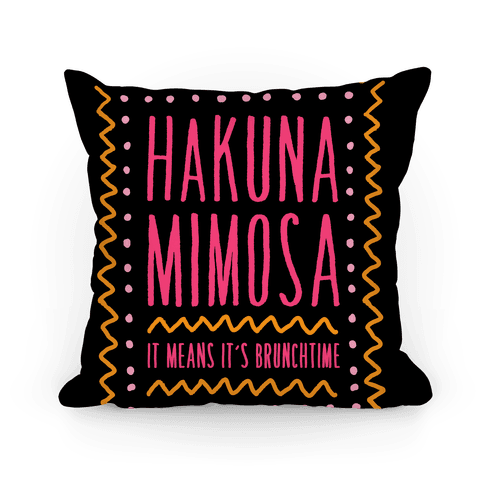 Hakuna Mimosa It Means It's Brunchtime Pillow