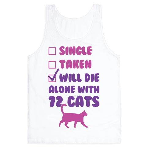 Will Die Alone With 72 Cats Tank Top