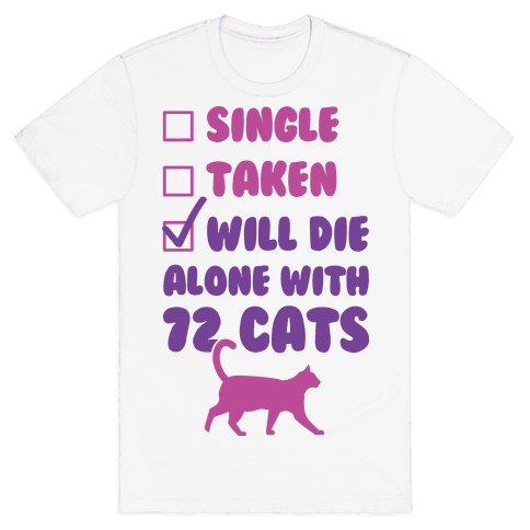 Will Die Alone With 72 Cats Mens T-Shirt
