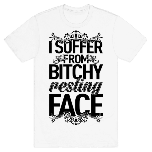 I Suffer From Bitchy Resting Face Mens T-Shirt