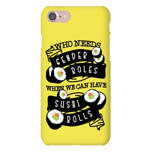 Who Needs Gender Roles When We Can Have Sushi Rolls Phone Case