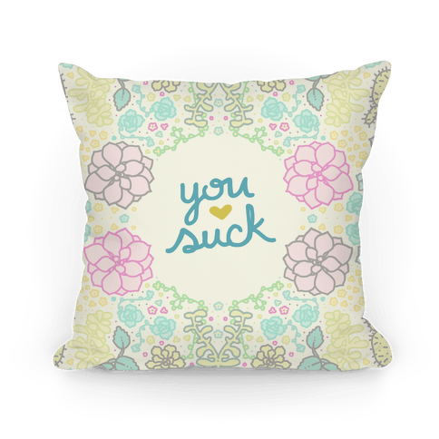 You Suck Succulents Pillow