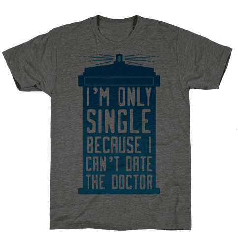 I'm Only Single Because I Can't Date The Doctor