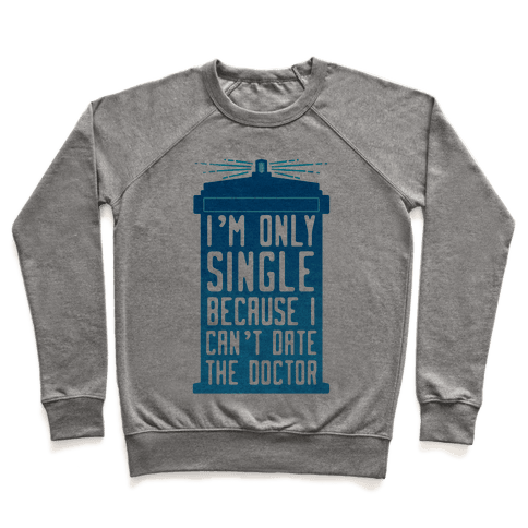 I'm Only Single Because I Can't Date The Doctor Pullover