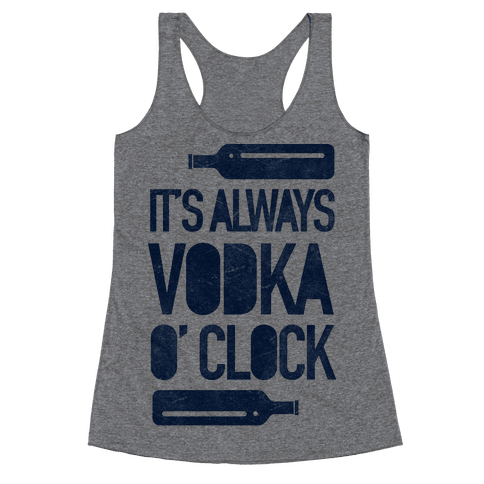 It's Always Vodka O'Clock Racerback Tank Top