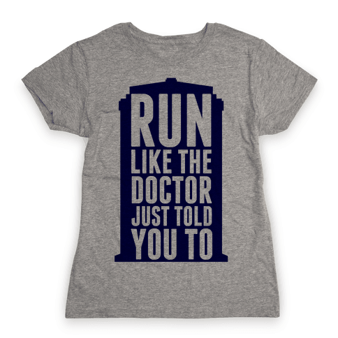 Run Like The Doctor Just Told You To Womens T-Shirt