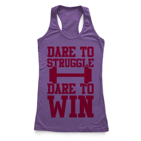 Dare To Struggle, Dare To Win Racerback Tank Top