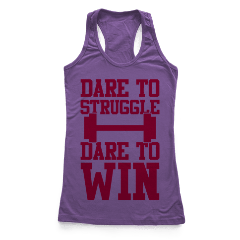 Dare To Struggle, Dare To Win Racerback Tank Top