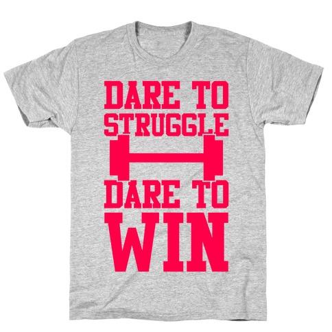 Dare To Struggle, Dare To Win T-Shirt