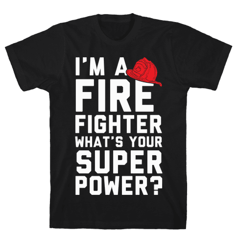 I'm A Firefighter What's Your Superpower? Mens T-Shirt