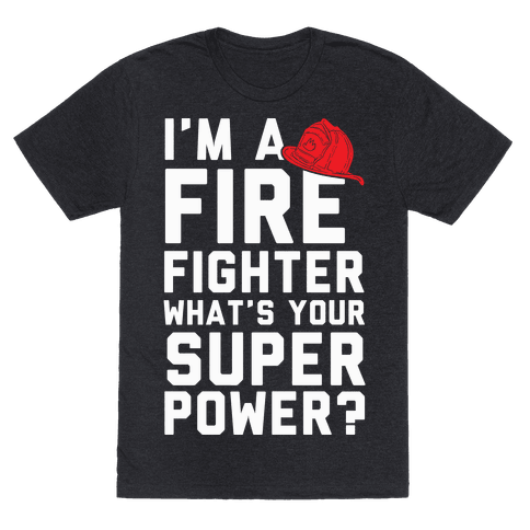 I'm A Firefighter What's Your Superpower?