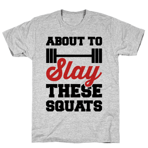 About To Slay These Squats Mens T-Shirt
