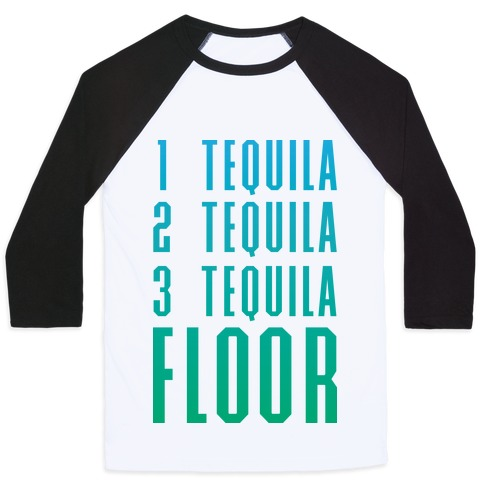 1 Tequila 2 Tequila 3 Tequila FLOOR Baseball Tee