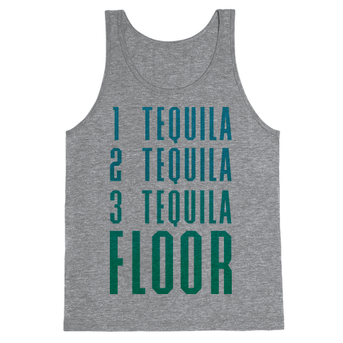 1 Tequila 2 Tequila 3 Tequila FLOOR Tank Top