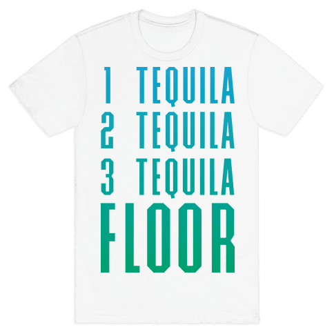 1 Tequila 2 Tequila 3 Tequila FLOOR Mens T-Shirt