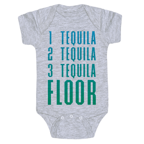 1 Tequila 2 Tequila 3 Tequila FLOOR Baby Onesy