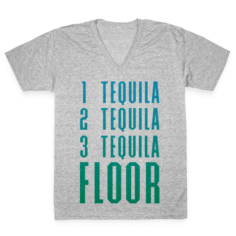 1 Tequila 2 Tequila 3 Tequila FLOOR V-Neck Tee Shirt